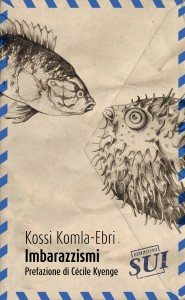 """Imbarazzismi di Kossi Komla-Ebri. Edizioni SUI"